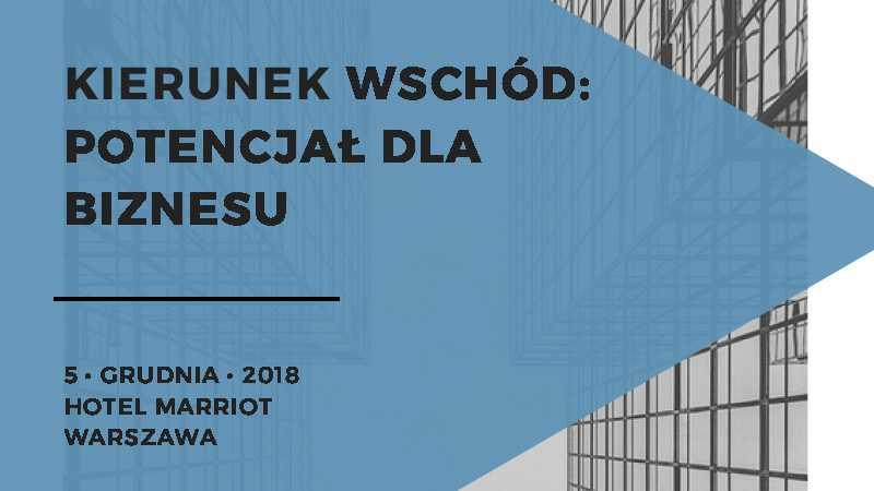"""Konferencja """"Kierunek Wschód: Potencjał dla Biznesu"""" w Warszawie / 5.12.2018 - Biolit"""
