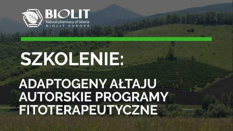 Szkolenie: Adaptogeny Ałtaju - autorskie programy fitoterapeutyczne Biolit / 5.04.2019 - Biolit
