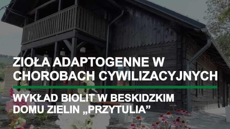 Zapraszamy na wykład - Zioła adaptogenne w chorobach cywilizacyjnych - technostres / Brenna / 15.08.2019 - Biolit